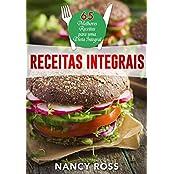 Receitas integrais: as 65 melhores receitas para uma dieta integral por Nancy Ross (Portuguese Edition)