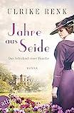 Jahre aus Seide: Roman (Die große Seidenstadt-Saga 1) von Ulrike Renk