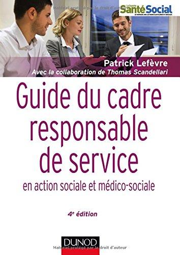 Guide du cadre et responsable de service - 4e éd. - en action sociale et médico-sociale