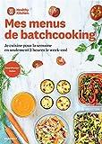 Healthy Kitchen - Mes menus de Batchcooking: Je cuisine pour la semaine en seulement 2h le week-end...