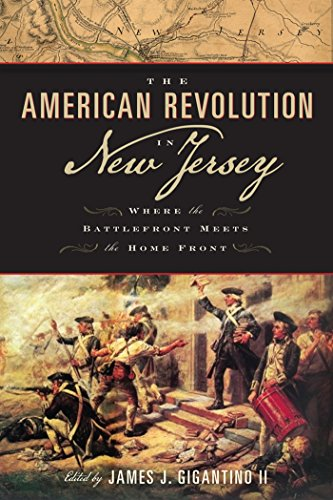The American Revolution in New Jersey: Where the Battlefront Meets the Home Front (Rivergate Regionals Collection) (English Edition)