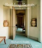 Michael S Smith: Building Beauty: The Alchemy of Design