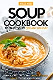 Soup Cookbook To Enjoy Soups for Any Holiday: Simple, Easy, Tasty and Unforgettable