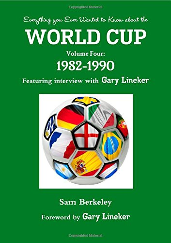 Everything you Ever Wanted to Know about the World Cup Volume Four: 1982-1990: Volume 4 por Sam Berkeley