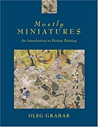 Mostly Miniatures: An Introduction to Persian Painting by Oleg Grabar (2000-11-15)