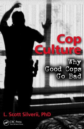 Cop Culture: Why Good Cops Go Bad (English Edition) por L. Scott Silverii PhD