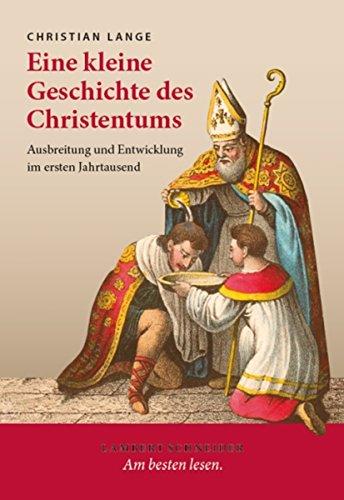 Eine kleine Geschichte des Christentums: Ausbreitung und Entwicklung im ersten Jahrtausend