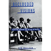 Beclouded Visions: Hiroshima-Nagasaki and the Art of Witness (SUNY series, INTERRUPTIONS:  Border Testimony(ies) and Critical Discourse/s)