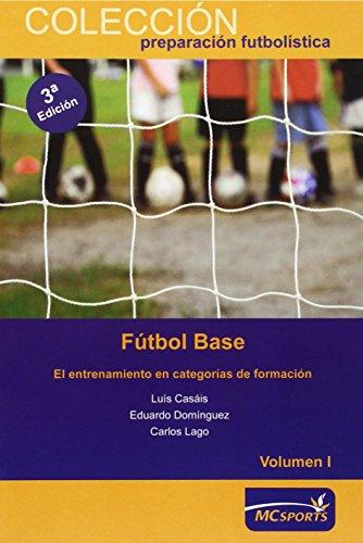 Fútbol base. El entrenamiento en categorías de formación Vol I (Preparacion Futbolistica) por Luis Casais Martinez