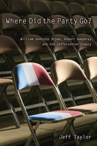 Where Did the Party Go?: William Jennings Bryan, Hubert Humphrey, and the Jeffersonian Legacy por Jeff Taylor