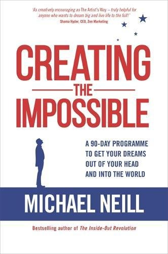 Creating the Impossible: A 90-day Programme to Get Your Dreams Out of Your Head and into the World