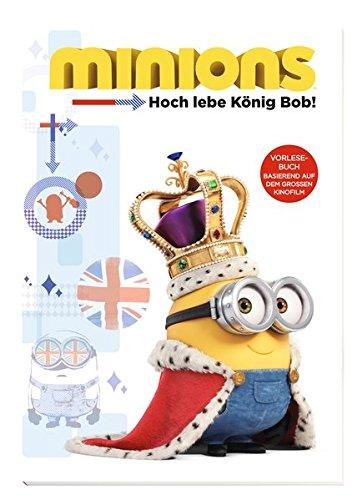 (Minions: Hoch lebe König Bob!: Lesebuch! Basierend auf dem großen Kinofilm)