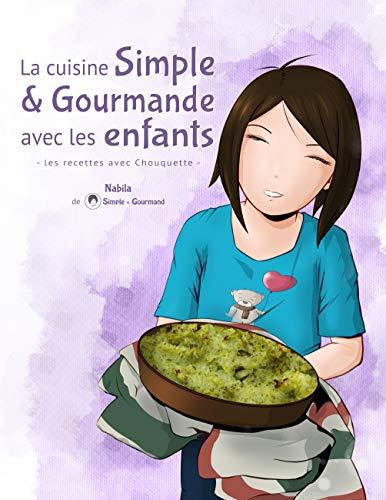 La cuisine Simple & Gourmande avec les enfants: les recettes avec Chouquette par Nabila - Simple & Gourmand -