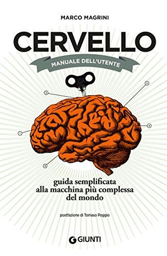 Cervello. Manuale dell'utente: Guida semplificata alla macchina più complessa del mondo