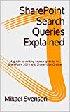 SharePoint Search Queries Explained: A guide to writing search queries in SharePoint 2013 and SharePoint Online (English Edition)