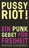 Pussy Riot! Ein Punk-Gebet für Freiheit (Flugschrift)
