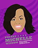 Pocket Michelle Wisdom Unofficial and Unauthorised: Wise and Inspirational Words from Michelle Obama (Pocket Wisdom)