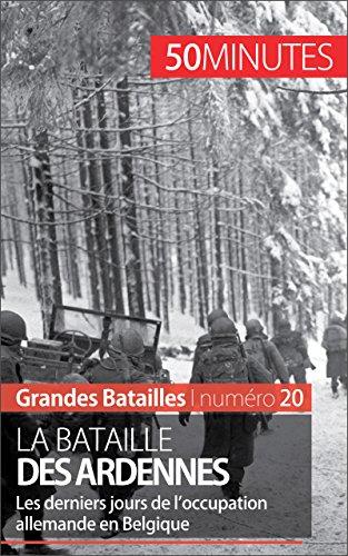 La bataille des Ardennes: Les derniers jours de l'occupation allemande en Belgique (Grandes Batailles t. 20)