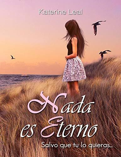 Leer Gratis Nada es eterno de Katerine Leal