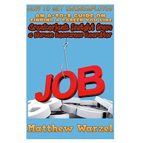 How to Get UnUnemployed: An A-to-Z Guide on Finding a Career You Like: Crackerjack Insight from a Human Resources Recruiter by Matthew Warzel (2014-03-03)