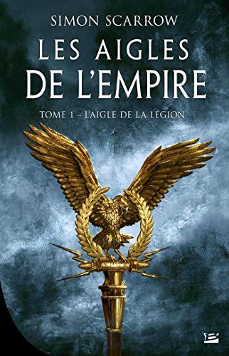 L'Aigle de la légion: Les Aigles de l'Empire, T1 par Simon Scarrow