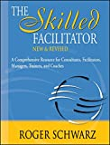 The Skilled Facilitator: A Comprehensive Resource for Consultants, Facilitators, Managers, Trainers and Coaches (Jossey-Bass Business & Management)