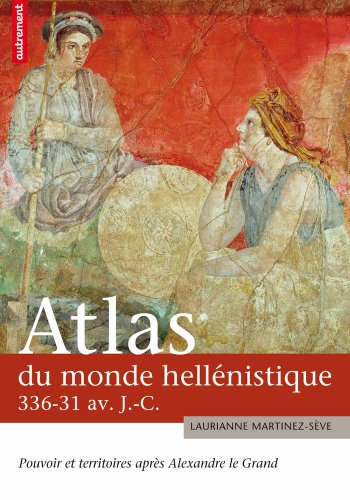 Atlas du monde hellénistique (336-31 av JC) : Pouvoir et territoires après Alexandre le Grand