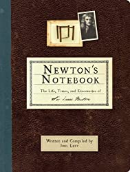 Newton's Notebook: The Life, Times, and Discoveries of Isaac Newton by Joel Levy (2010-04-27)