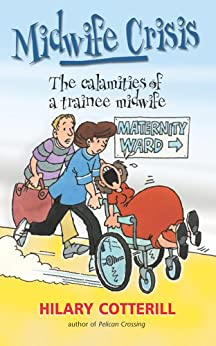 Midwife Crisis: The Calamities of a Trainee Midwife by [Cotterill, Hillary]