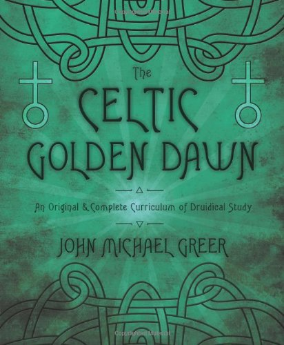 The Celtic Golden Dawn: An Original and Complete Curriculum of Druidical Study por John Michael Greer