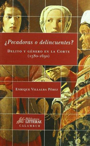 ¿Pecadoras o delincuentes? : delito y género en la corte, (1580-1650)