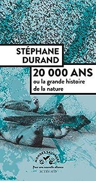 20 000 ans ou la grande histoire de la nature par Stéphane Durand