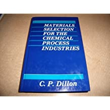 Materials Selection for the Chemical Process Industries by C. P. Dillon (1991-10-01)