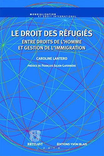 Le droit des réfugiés: Entre droits de l'homme et gestion de l'immigration