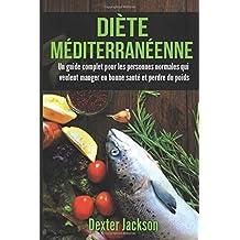 Diète Méditerranéenne: Un Guide Complet pour les Personnes Normales qui Veulent Manger en Bonne Santé et Perdre du Poids (Mediterranean Diet - French Edition)