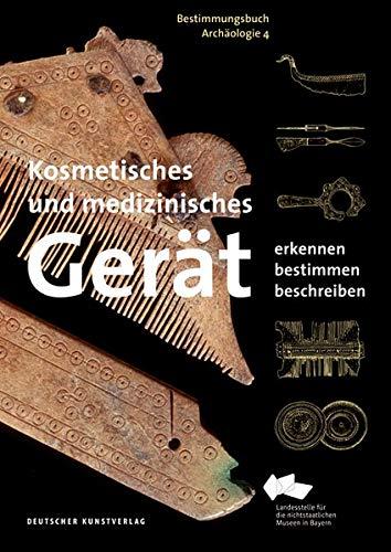 Kosmetisches und medizinisches Gerät: Erkennen – Bestimmen – Beschreiben (Bestimmungsbuch Archäologie, Band 4)