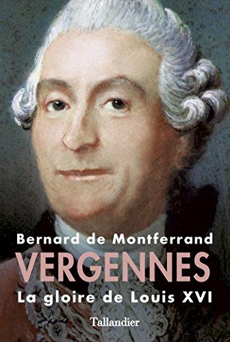 Vergennes: La gloire de Louis XVI