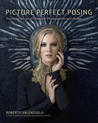 Picture Perfect Posing( Practicing the Art of Posing for Photographers and Models)[PICT PERFECT POSING][Paperback]
