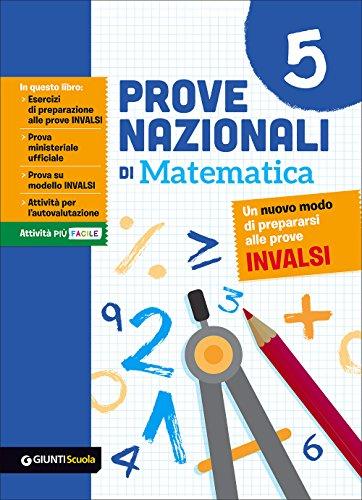 Prove nazionali di matematica. Un nuovo modo di prepararsi alle prove INVALSI: 5