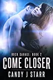 Come Closer: Rock Savage #2 (Come Rock Me)