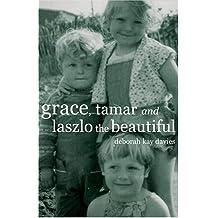 Grace, Tamar and Laszlo the Beautiful