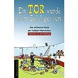 Ein Tor w�rde dem Spiel gut tun. Das ultimative Buch der Fu�ball-Wahrheiten Bild