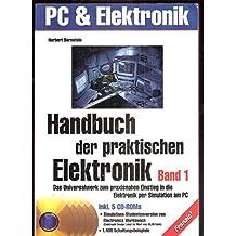 Band 1 Handbuch der praktischen Elektronik ,Band 1 mit 2 CD-ROMS. Das Universalwerkzeug zum praxisnahen Einstieg in die Elektronik per Simulation am PC.