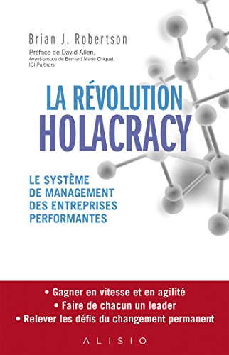 La rvolution Holacracy: Le systme de management des entreprises performantes