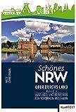 Schönes NRW - Quer durchs Land: Ausflugs- und Reisetipps für Nordrhein-Westfalen. Band 2