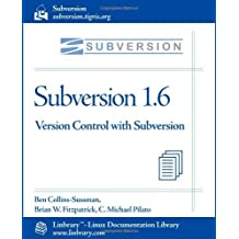 Subversion 1.6 Official Guide - Version Control with Subversion by Ben Collins-Sussman (2009-10-02)