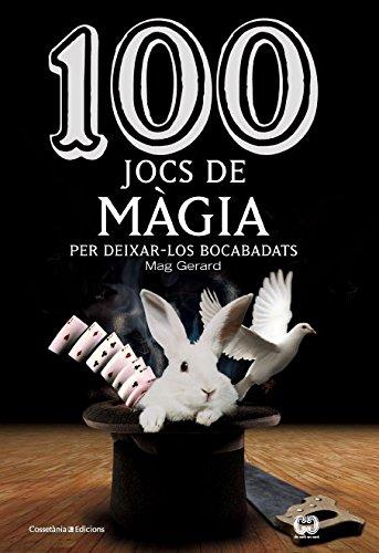 100 Jocs De Màgia. Per Deixar-Los Bocabadats (De 100 en 100) por Gerard Mag