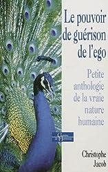 Le pouvoir de guérison de l'ego : Petite anthologie de la vraie nature humaine