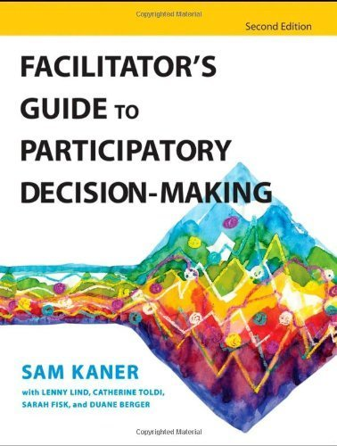 Facilitator's Guide to Participatory Decision-Making (Jossey-Bass Business & Management) by Kaner, Sam, Lind, Lenny, Toldi, Catherine, Fisk, Sarah, Berg Published by Jossey Bass (2007)