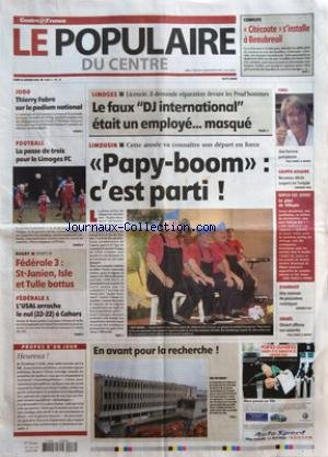POPULAIRE DU CENTRE (LE) [No 13] du 16/01/2006 - CONFLITS - CITECOUTE S'INSTALLE A BEAUBREUIL - JUDO - THIERRY FABRE SUR LE PODIUM NATIONAL - FOOTBALL - LA PASSE DE TROIS POUR LE LIMOGES FC - RUGBY - FEDERALE 3 - ST-JUNIEN ISLE ET TULLE BATTUS - FEDERALE 1 - L'USAL ARRACHE LE NUL 22-22 A CAHORS - LIMOGES - LICENCIE IL DEMANDE REPARATION DEVANT LES PRUD'HOMMES - LE FAUX DJ INTERNATIONAL ETAIT UN EMPLOYE MASQUE - LIMOUSIN - CETTE ANNEE VA CONNAITRE SON DEPART EN FORCE - PAPY-BOOM - C'EST PARTI -